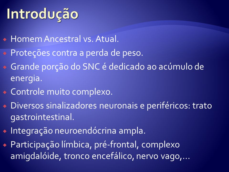 Homem Ancestral vs. Atual. Proteções contra a perda de peso. Grande porção do SNC é dedicado ao acúmulo de energia. Controle muito complexo. Diversos