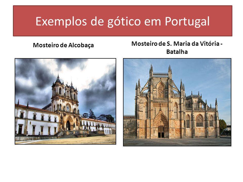 Exemplos de gótico em Portugal Mosteiro de Alcobaça Mosteiro de S. Maria da Vitória - Batalha