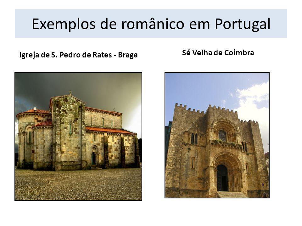Exemplos de românico em Portugal Igreja de S. Pedro de Rates - Braga Sé Velha de Coimbra