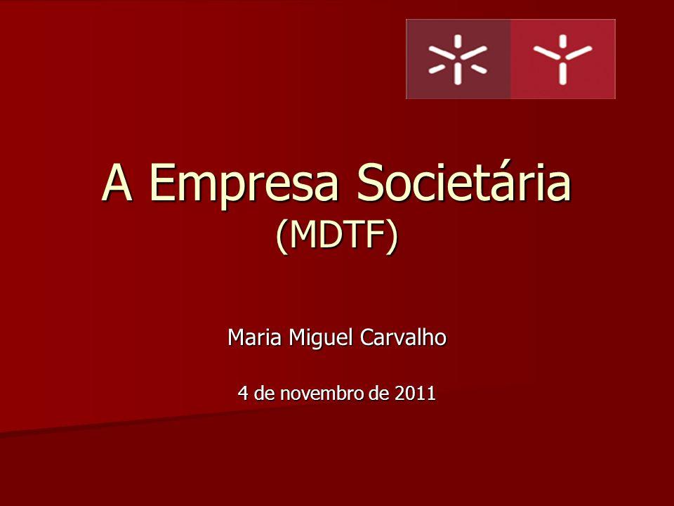 Maria Miguel Carvalho 4 de novembro de 2011 A Empresa Societária (MDTF)