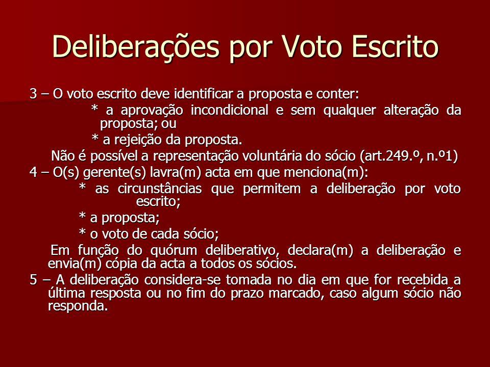 Deliberações por Voto Escrito 3 – O voto escrito deve identificar a proposta e conter: * a aprovação incondicional e sem qualquer alteração da propost