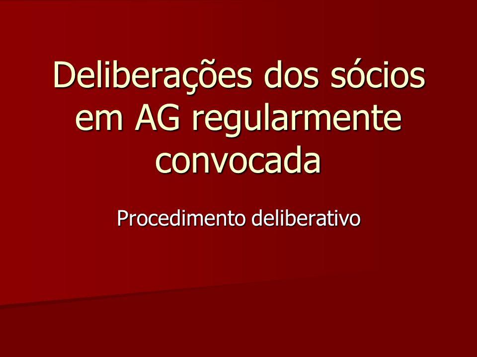 Procedimento deliberativo Deliberações dos sócios em AG regularmente convocada