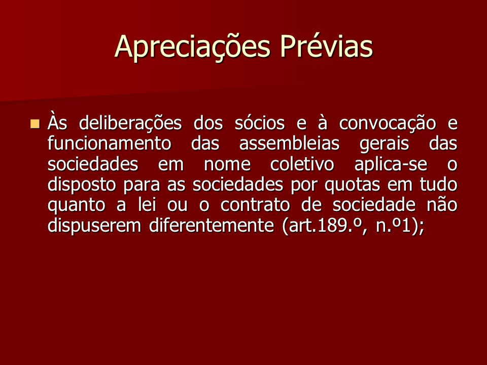 Apreciações Prévias Às deliberações dos sócios e à convocação e funcionamento das assembleias gerais das sociedades em nome coletivo aplica-se o dispo