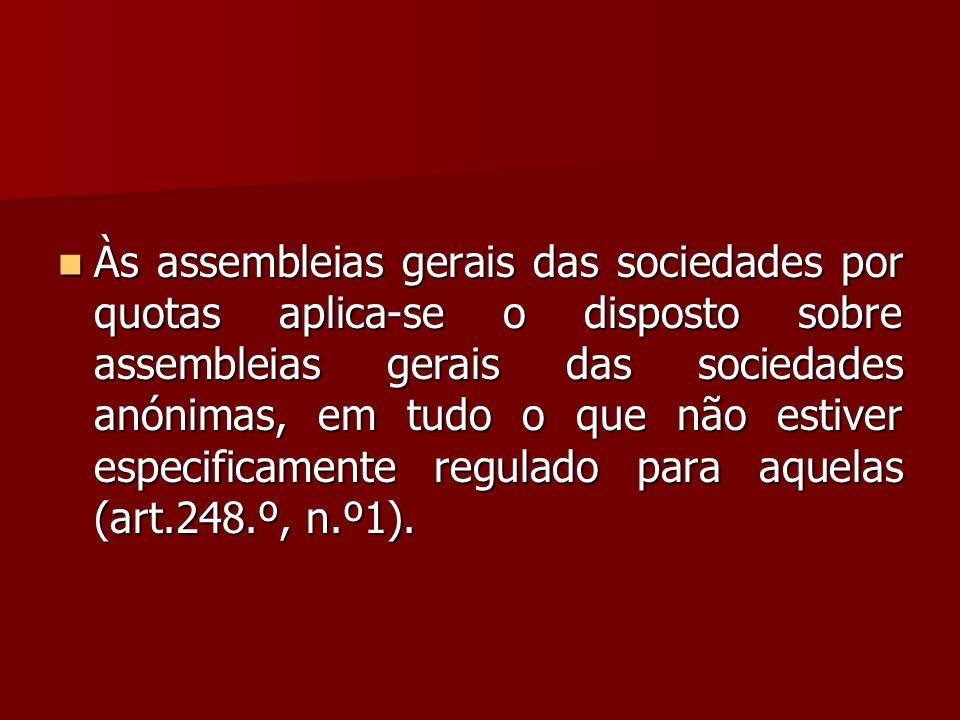 Às assembleias gerais das sociedades por quotas aplica-se o disposto sobre assembleias gerais das sociedades anónimas, em tudo o que não estiver espec