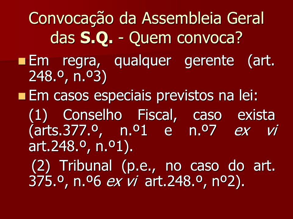 Convocação da Assembleia Geral das S.Q. - Quem convoca? Em regra, qualquer gerente (art. 248.º, n.º3) Em regra, qualquer gerente (art. 248.º, n.º3) Em