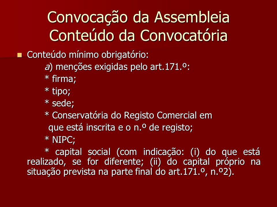 Convocação da Assembleia Conteúdo da Convocatória Conteúdo mínimo obrigatório: Conteúdo mínimo obrigatório: a) menções exigidas pelo art.171.º: * firm