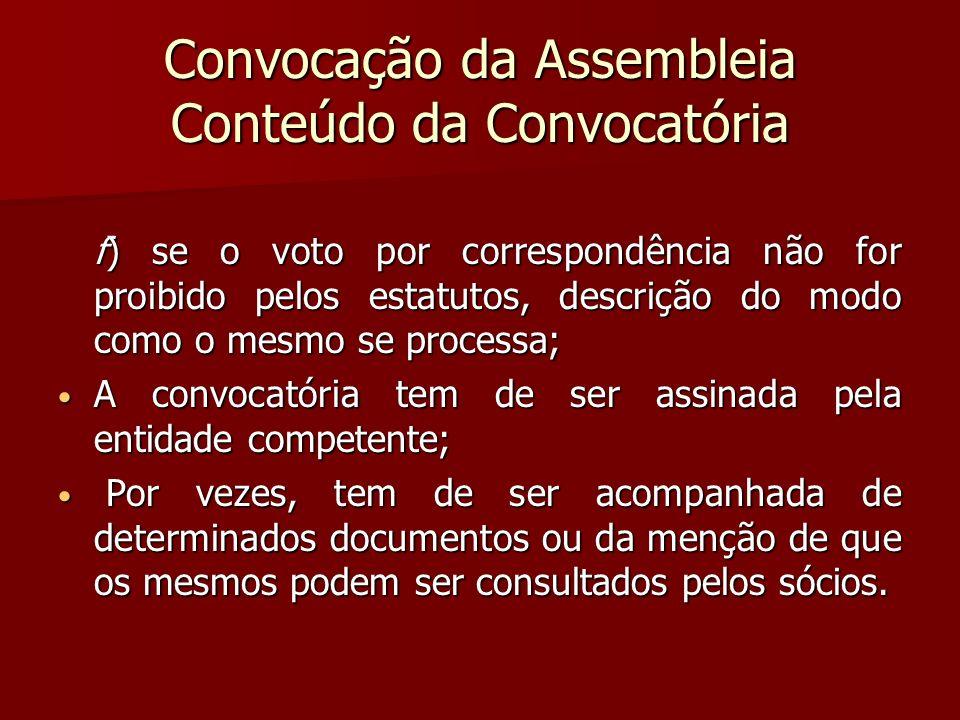 Convocação da Assembleia Conteúdo da Convocatória f) se o voto por correspondência não for proibido pelos estatutos, descrição do modo como o mesmo se