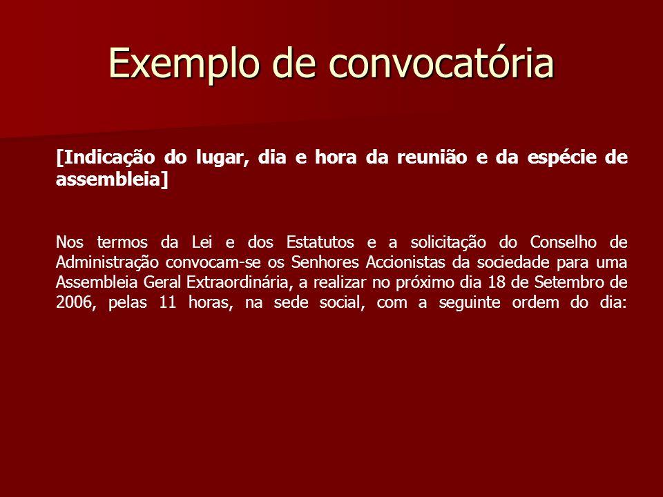 Exemplo de convocatória [Indicação do lugar, dia e hora da reunião e da espécie de assembleia] Nos termos da Lei e dos Estatutos e a solicitação do Co
