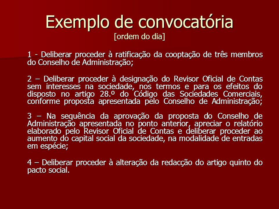 Exemplo de convocatória [ordem do dia] 1 - Deliberar proceder à ratificação da cooptação de três membros do Conselho de Administração; 2 – Deliberar p