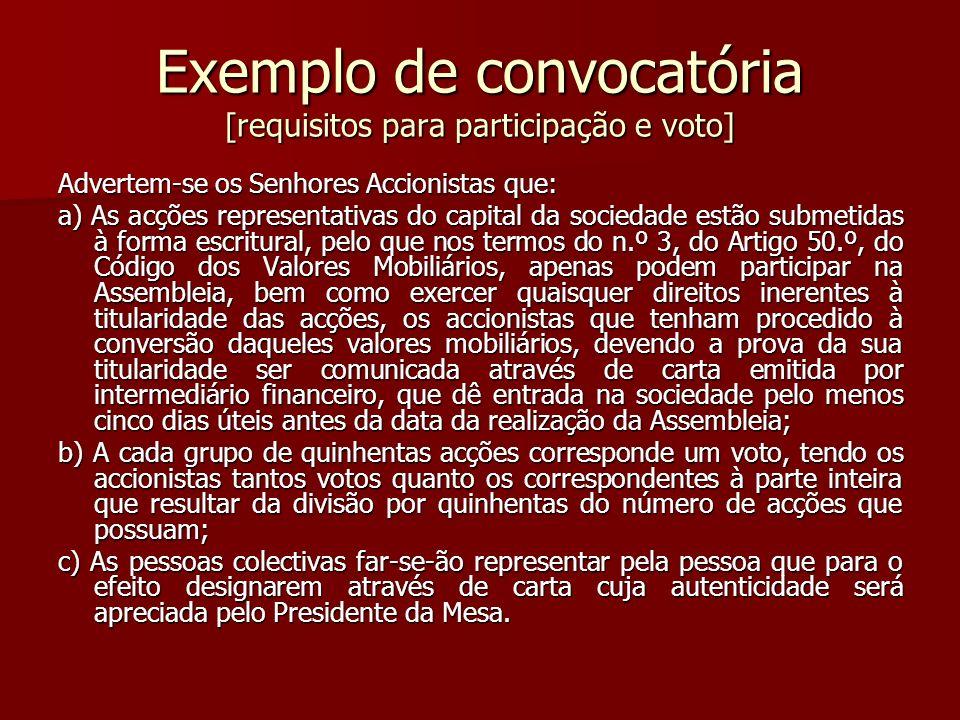 Exemplo de convocatória [requisitos para participação e voto] Advertem-se os Senhores Accionistas que: a) As acções representativas do capital da soci