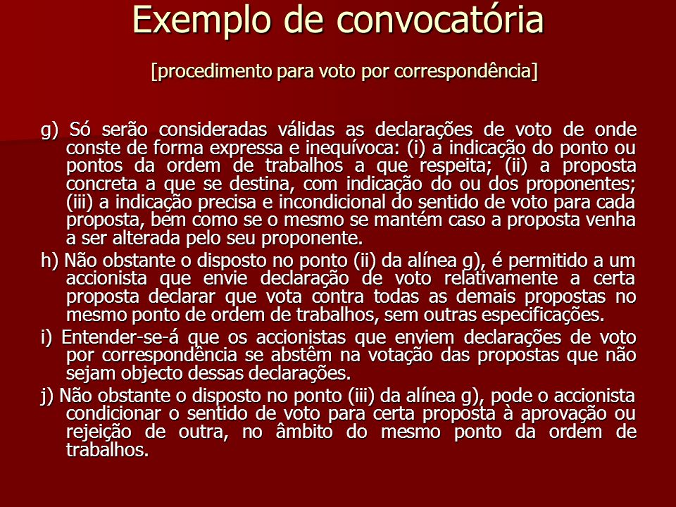 Exemplo de convocatória [procedimento para voto por correspondência] g) Só serão consideradas válidas as declarações de voto de onde conste de forma e