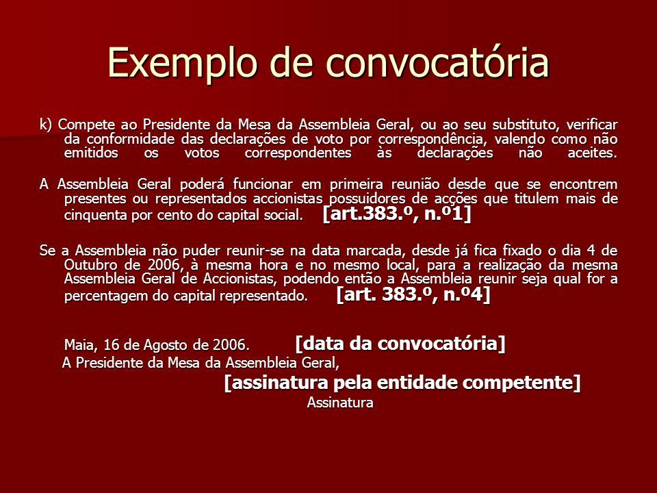 Exemplo de convocatória k) Compete ao Presidente da Mesa da Assembleia Geral, ou ao seu substituto, verificar da conformidade das declarações de voto
