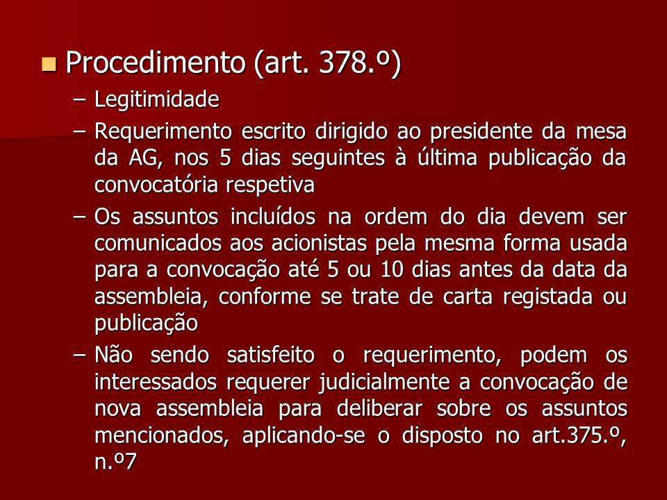 Procedimento (art. 378.º) Procedimento (art. 378.º) –Legitimidade –Requerimento escrito dirigido ao presidente da mesa da AG, nos 5 dias seguintes à ú