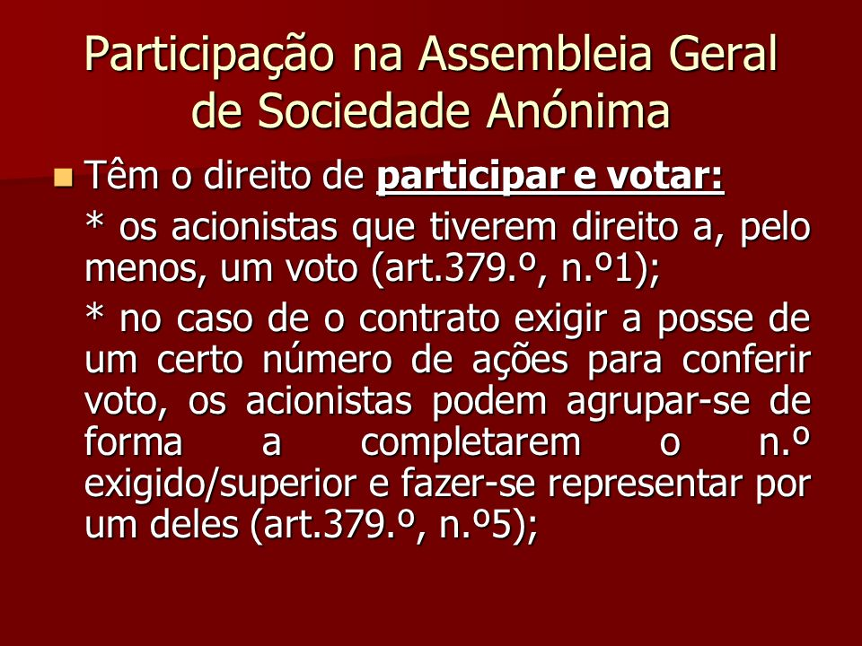 Participação na Assembleia Geral de Sociedade Anónima Têm o direito de participar e votar: Têm o direito de participar e votar: * os acionistas que ti