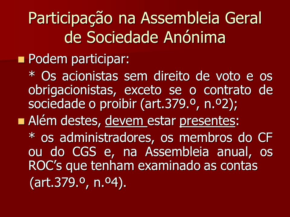 Participação na Assembleia Geral de Sociedade Anónima Podem participar: Podem participar: * Os acionistas sem direito de voto e os obrigacionistas, ex