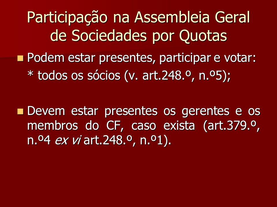 Participação na Assembleia Geral de Sociedades por Quotas Podem estar presentes, participar e votar: Podem estar presentes, participar e votar: * todo