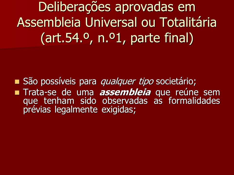 Para serem válidas é necessário que: Para serem válidas é necessário que: (1)todos os sócios estejam presentes (ou que os seus representantes estejam expressamente autorizados a votar neste tipo de assembleia – art.54.º, n.º3); (2) todos os sócios manifestem a vontade de que a assembleia se constitua; (3) todos os sócios manifestem a vontade de deliberar sobre determinado(s) assunto(s).
