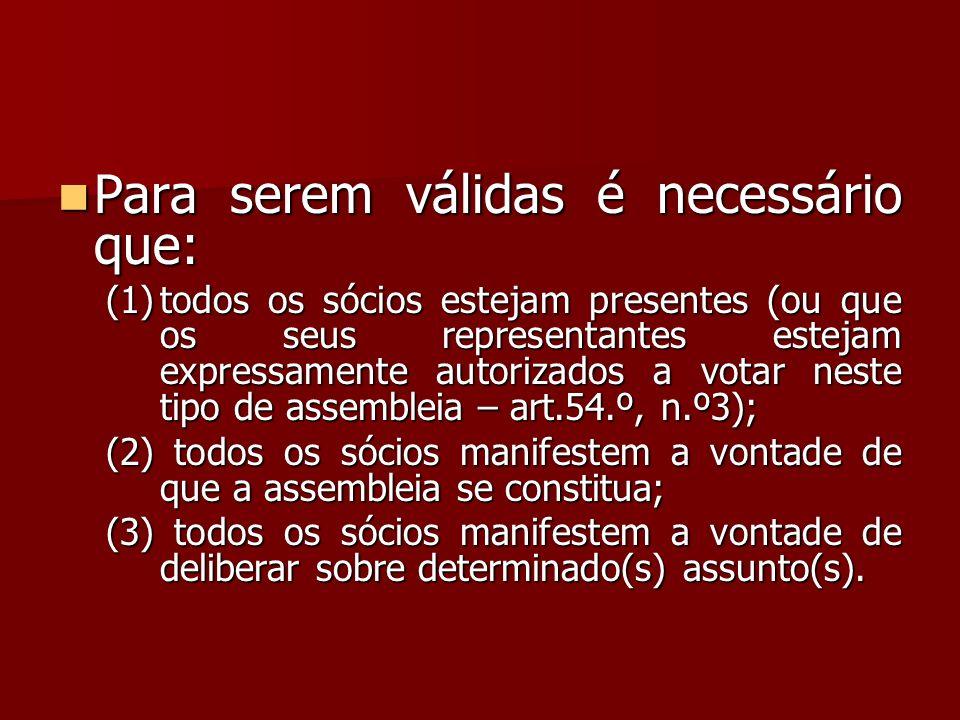Para serem válidas é necessário que: Para serem válidas é necessário que: (1)todos os sócios estejam presentes (ou que os seus representantes estejam