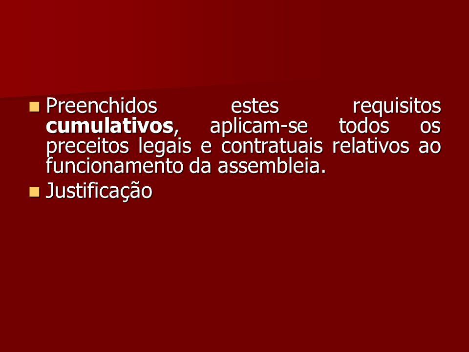 Preenchidos estes requisitos cumulativos, aplicam-se todos os preceitos legais e contratuais relativos ao funcionamento da assembleia. Preenchidos est