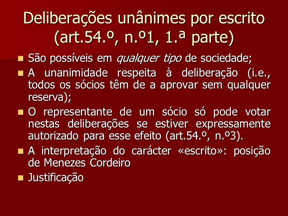 Deliberações unânimes por escrito (art.54.º, n.º1, 1.ª parte) São possíveis em qualquer tipo de sociedade; São possíveis em qualquer tipo de sociedade