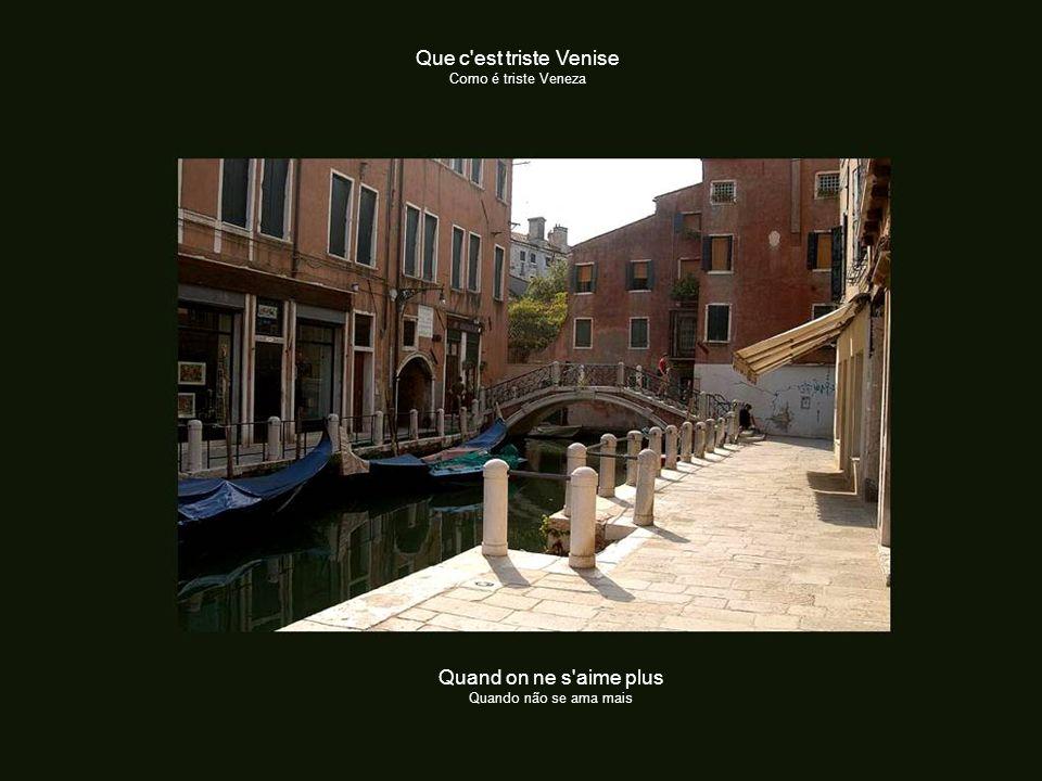 Que c est triste Venise Como é triste Veneza Au temps des amours mortes Quando morrem os amores