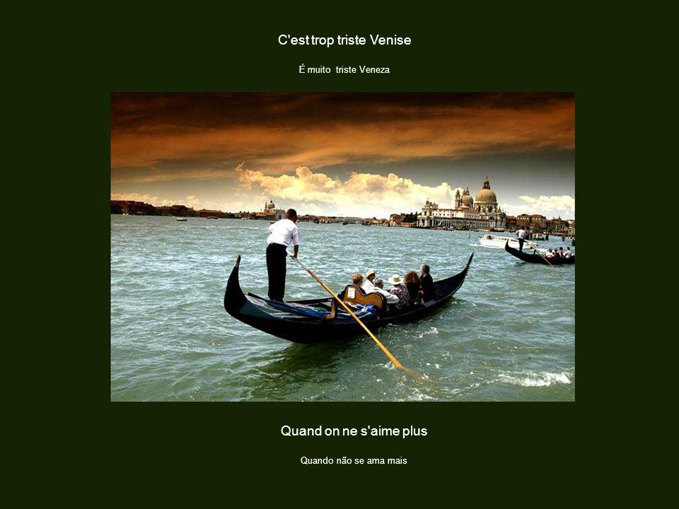 C est trop triste Venise É muito triste Veneza Au temps des amours mortes Quando os amores morrem