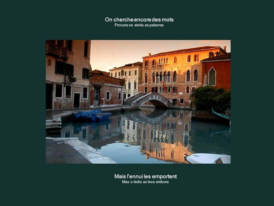Que c est triste Venise Como é triste Veneza Quand on ne s aime plus Quando não se ama mais