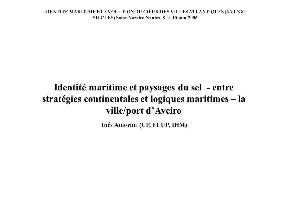 IDENTITE MARITIME ET EVOLUTION DU CŒUR DES VILLES ATLANTIQUES (XVI-XXI SIECLES) Saint-Nazaire-Nantes, 8, 9, 10 juin 2006 Identité maritime et paysages