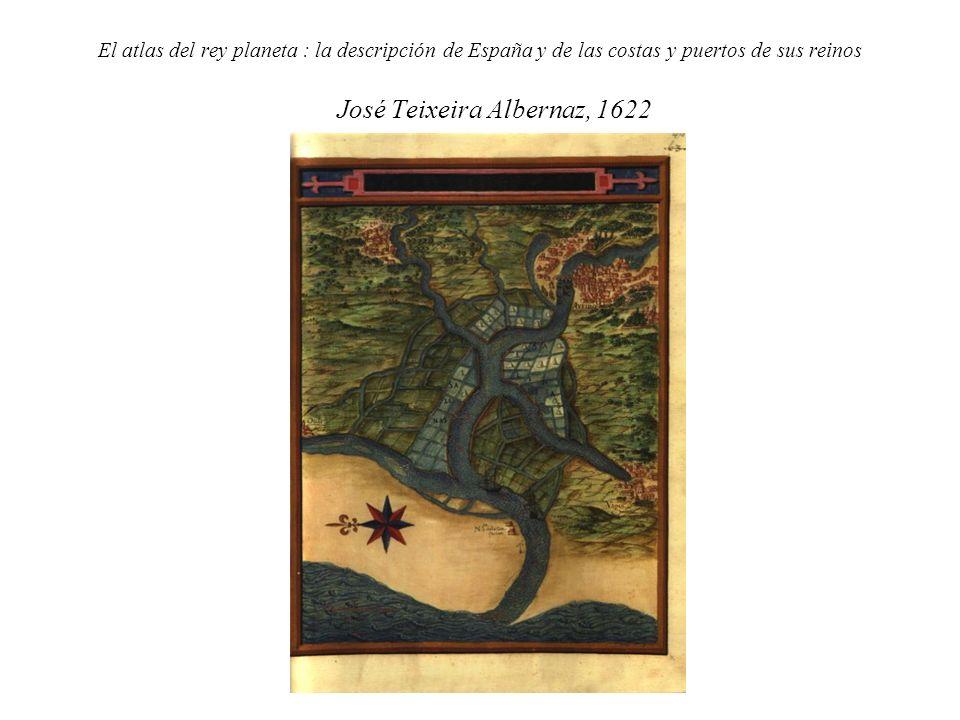 El atlas del rey planeta : la descripción de España y de las costas y puertos de sus reinos José Teixeira Albernaz, 1622