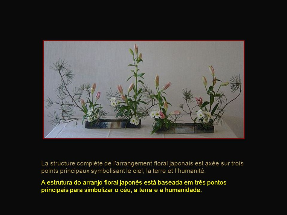 La structure complète de l arrangement floral japonais est axée sur trois points principaux symbolisant le ciel, la terre et lhumanité.