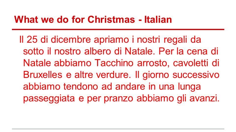 What we do for Christmas - Italian Il 25 di dicembre apriamo i nostri regali da sotto il nostro albero di Natale. Per la cena di Natale abbiamo Tacchi