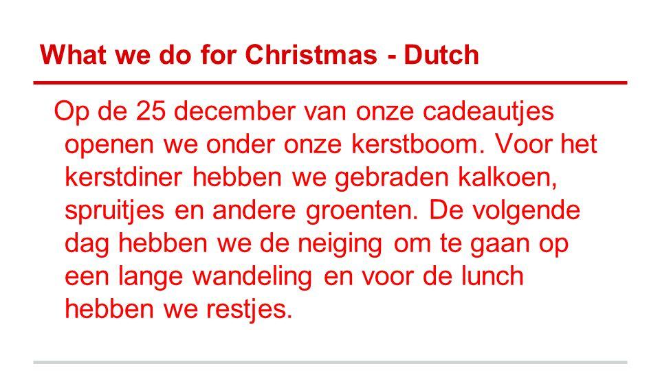 What we do for Christmas - Dutch Op de 25 december van onze cadeautjes openen we onder onze kerstboom. Voor het kerstdiner hebben we gebraden kalkoen,