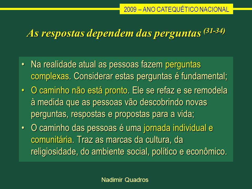 2009 – ANO CATEQUÉTICO NACIONAL Nadimir Quadros As respostas dependem das perguntas (31-34) Na realidade atual as pessoas fazem perguntas complexas.