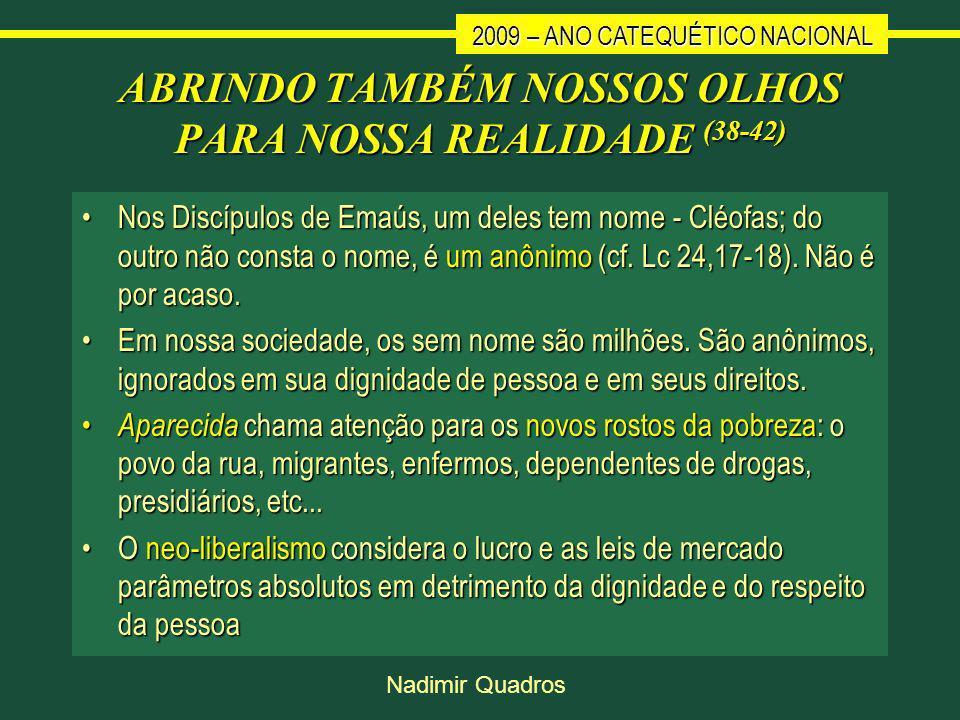 2009 – ANO CATEQUÉTICO NACIONAL Nadimir Quadros ABRINDO TAMBÉM NOSSOS OLHOS PARA NOSSA REALIDADE (38-42) Nos Discípulos de Emaús, um deles tem nome - Cléofas; do outro não consta o nome, é um anônimo (cf.