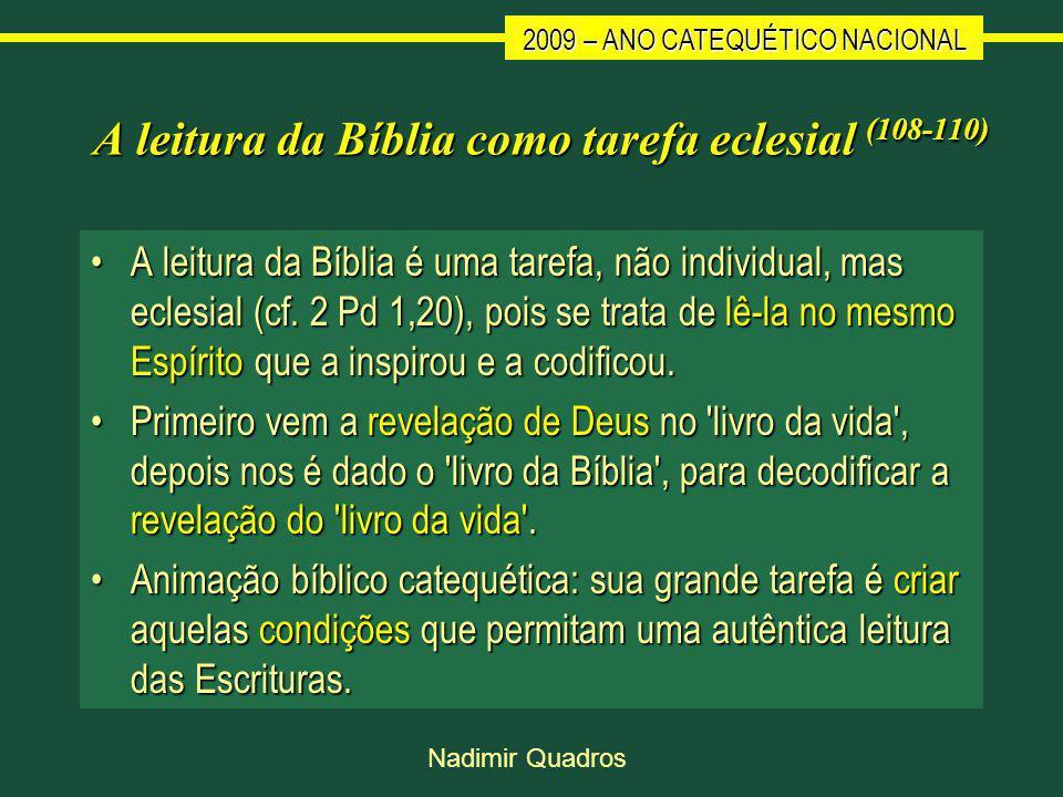 2009 – ANO CATEQUÉTICO NACIONAL Nadimir Quadros A leitura da Bíblia como tarefa eclesial (108-110) A leitura da Bíblia é uma tarefa, não individual, mas eclesial (cf.
