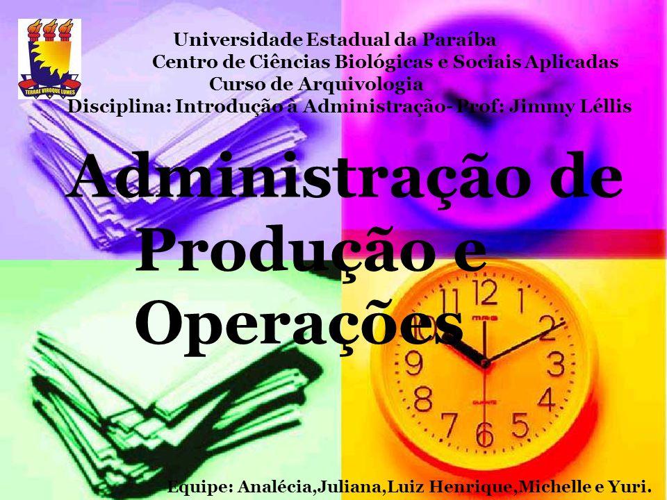 Administração de Produção e Operações Universidade Estadual da Paraíba Centro de Ciências Biológicas e Sociais Aplicadas Curso de Arquivologia Discipl