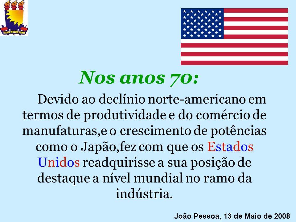 Nos anos 70: Devido ao declínio norte-americano em termos de produtividade e do comércio de manufaturas,e o crescimento de potências como o Japão,fez