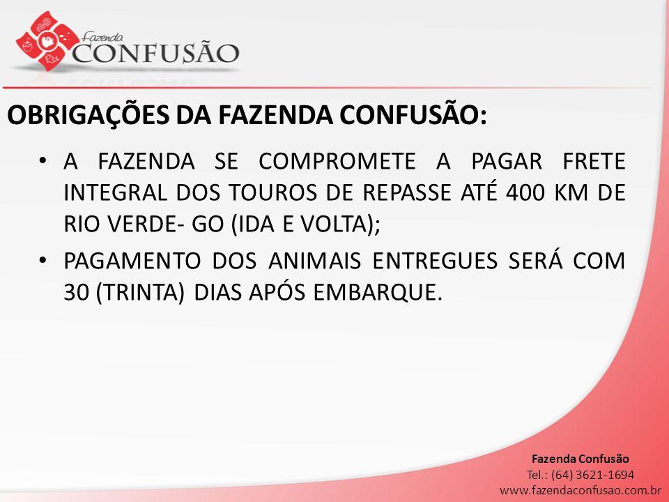 OBRIGAÇÕES DA FAZENDA CONFUSÃO: A FAZENDA SE COMPROMETE A PAGAR FRETE INTEGRAL DOS TOUROS DE REPASSE ATÉ 400 KM DE RIO VERDE- GO (IDA E VOLTA); PAGAME