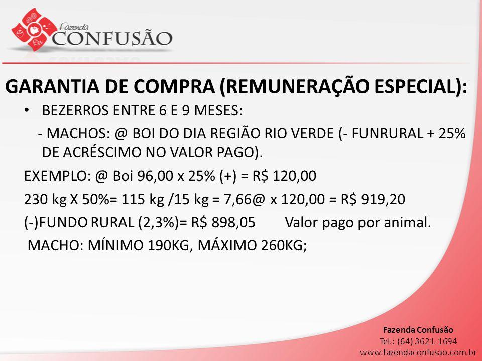 GARANTIA DE COMPRA (REMUNERAÇÃO ESPECIAL): BEZERRAS ENTRE 6 E 9 MESES : - FÊMEAS: @ VACA DO DIA REGIÃO RIO VERDE (- FUNRURAL + 20% DE ACRÉSCIMO NO VALOR PAGO).