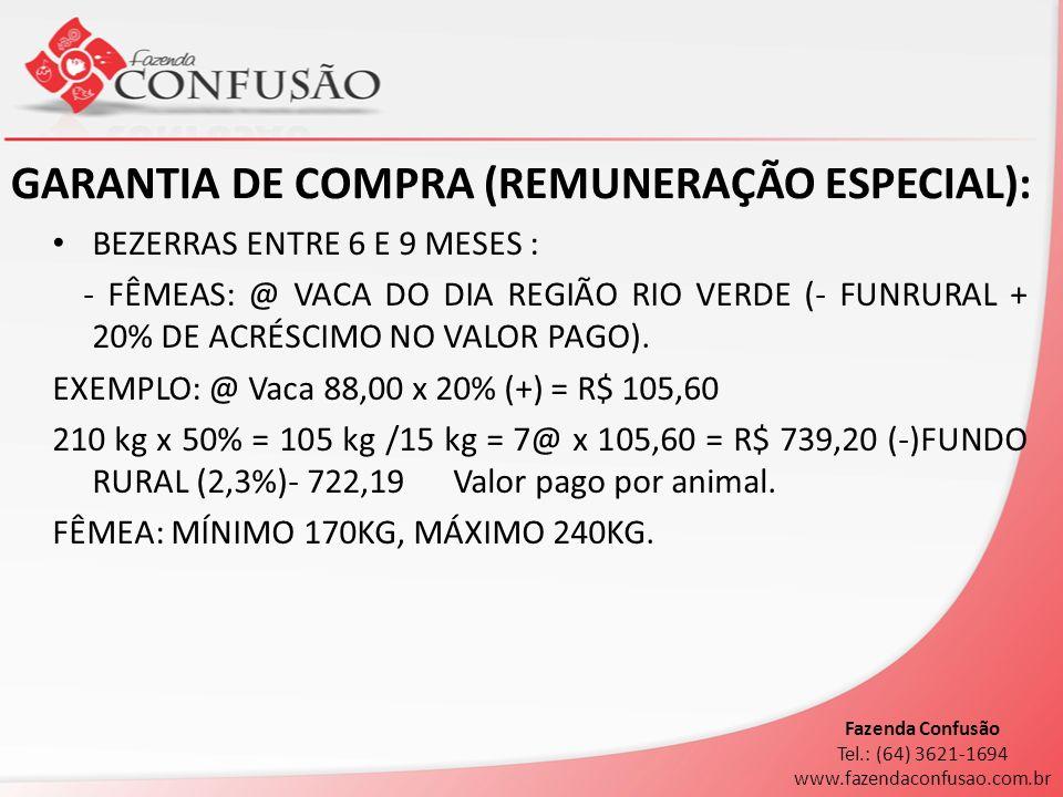 GARANTIA DE COMPRA (REMUNERAÇÃO ESPECIAL): BEZERRAS ENTRE 6 E 9 MESES : - FÊMEAS: @ VACA DO DIA REGIÃO RIO VERDE (- FUNRURAL + 20% DE ACRÉSCIMO NO VAL