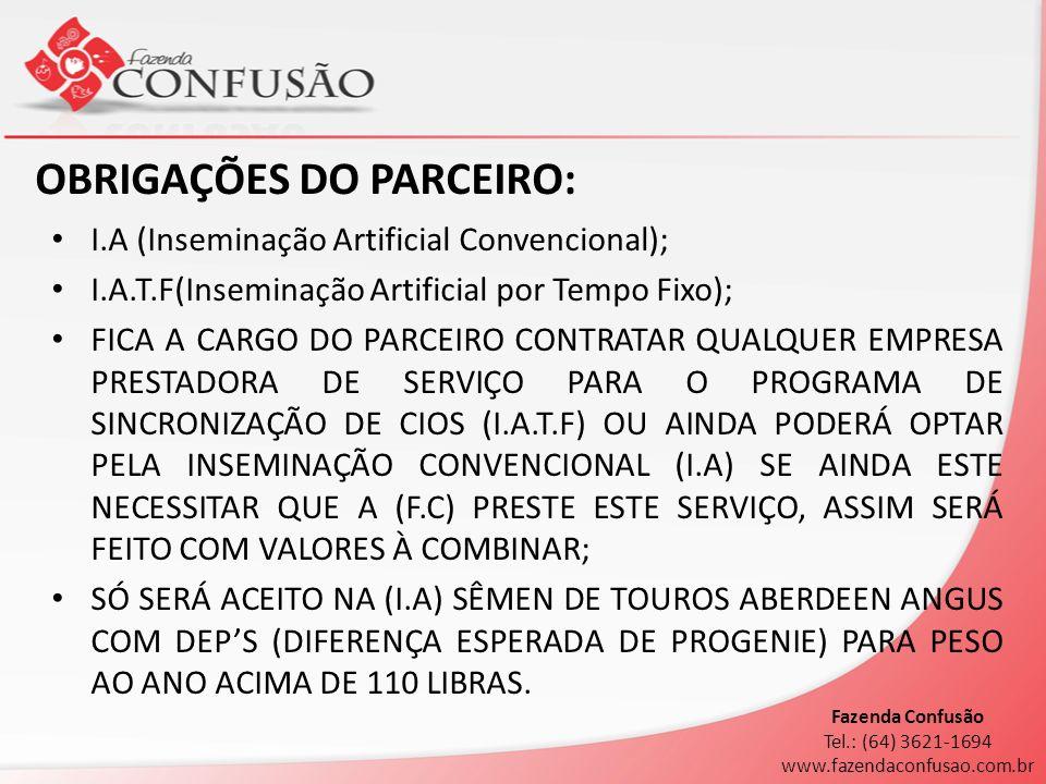 OBRIGAÇÕES DO PARCEIRO: I.A (Inseminação Artificial Convencional); I.A.T.F(Inseminação Artificial por Tempo Fixo); FICA A CARGO DO PARCEIRO CONTRATAR