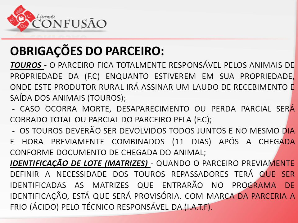 TOUROS - O PARCEIRO FICA TOTALMENTE RESPONSÁVEL PELOS ANIMAIS DE PROPRIEDADE DA (F.C) ENQUANTO ESTIVEREM EM SUA PROPRIEDADE, ONDE ESTE PRODUTOR RURAL