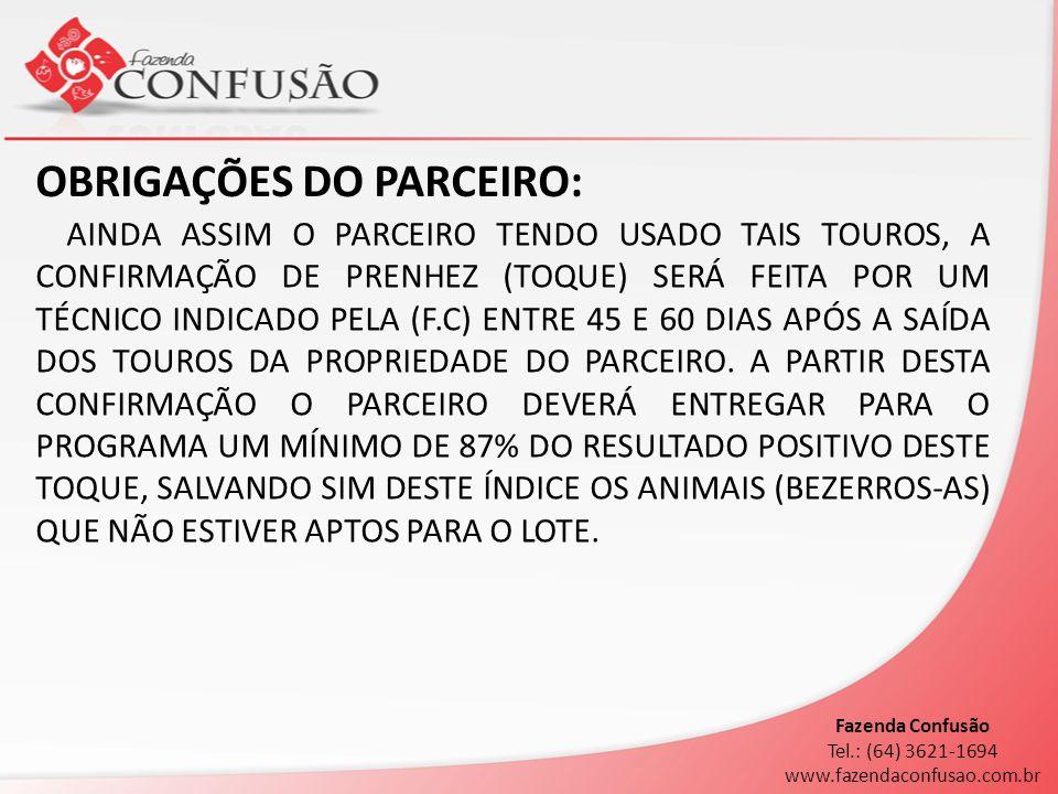 OBRIGAÇÕES DA FAZENDA CONFUSÃO: A FAZENDA SE COMPROMETE A PAGAR FRETE INTEGRAL DOS TOUROS DE REPASSE ATÉ 400 KM DE RIO VERDE- GO (IDA E VOLTA); PAGAMENTO DOS ANIMAIS ENTREGUES SERÁ COM 30 (TRINTA) DIAS APÓS EMBARQUE.