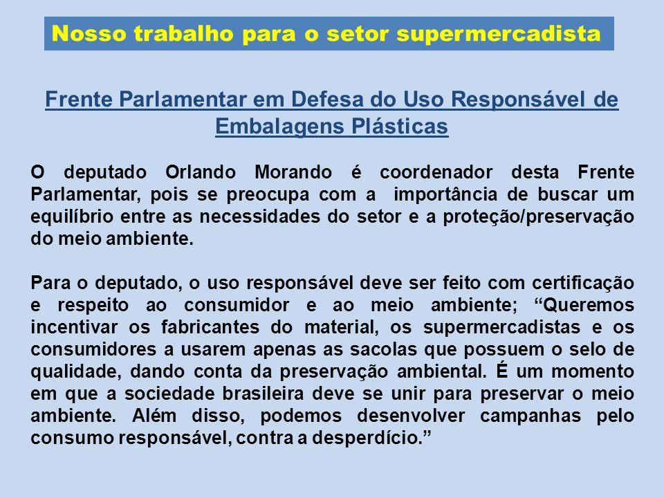 Nosso trabalho para o setor supermercadista Frente Parlamentar em Defesa do Uso Responsável de Embalagens Plásticas O deputado Orlando Morando é coord