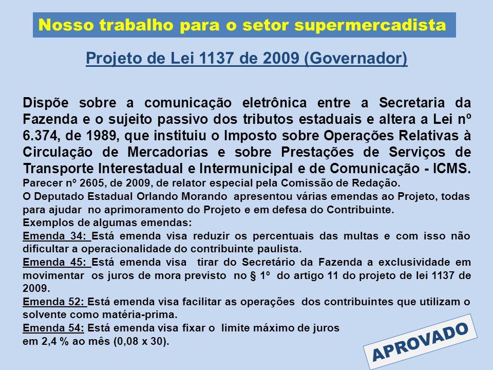 Nosso trabalho para o setor supermercadista Projeto de Lei 1137 de 2009 (Governador) Dispõe sobre a comunicação eletrônica entre a Secretaria da Fazen