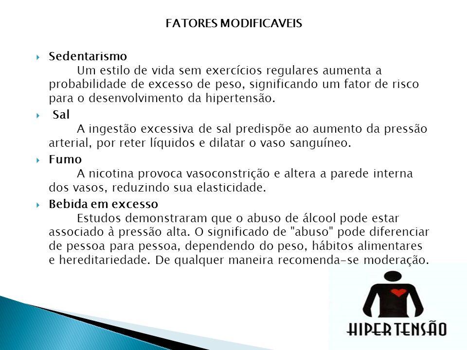 FATORES MODIFICAVEIS Sedentarismo Um estilo de vida sem exercícios regulares aumenta a probabilidade de excesso de peso, significando um fator de risco para o desenvolvimento da hipertensão.