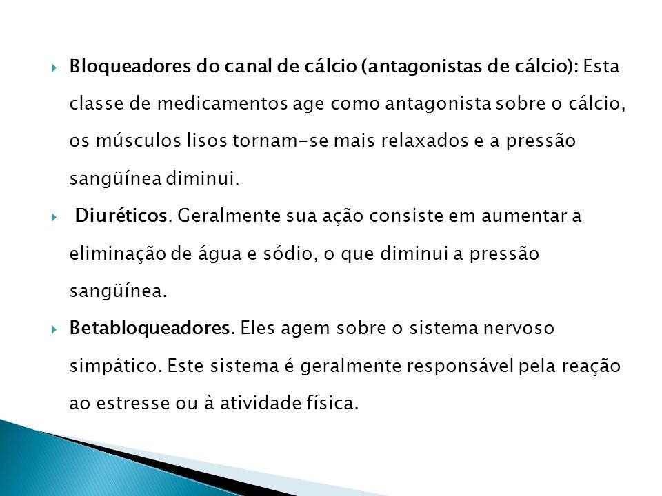 Bloqueadores do canal de cálcio (antagonistas de cálcio): Esta classe de medicamentos age como antagonista sobre o cálcio, os músculos lisos tornam-se mais relaxados e a pressão sangüínea diminui.