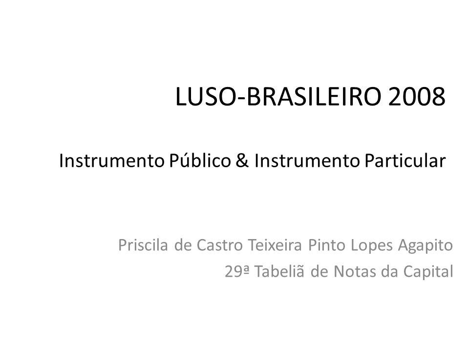 LUSO-BRASILEIRO 2008 Instrumento Público & Instrumento Particular Priscila de Castro Teixeira Pinto Lopes Agapito 29ª Tabeliã de Notas da Capital