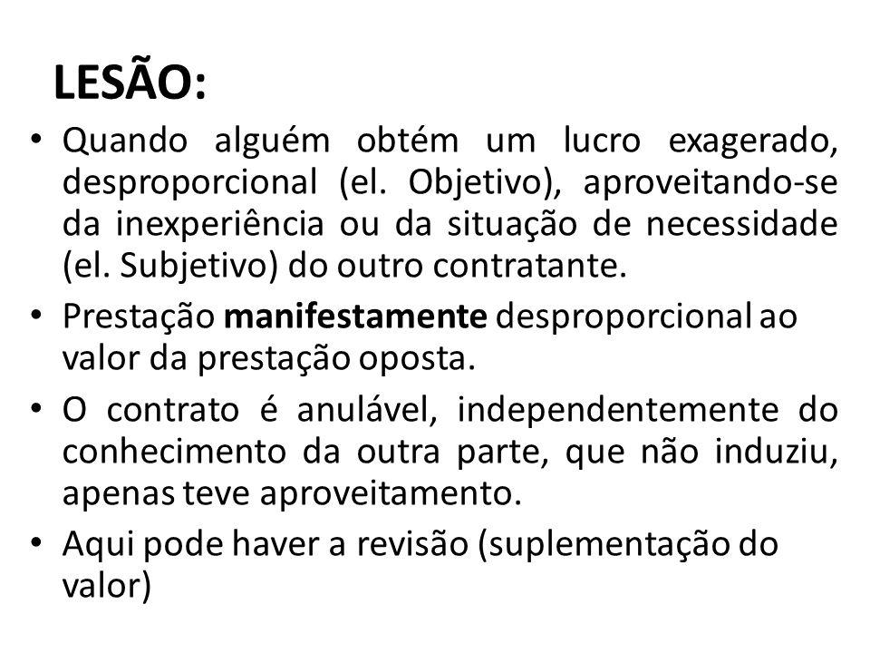 LESÃO: Quando alguém obtém um lucro exagerado, desproporcional (el. Objetivo), aproveitando-se da inexperiência ou da situação de necessidade (el. Sub