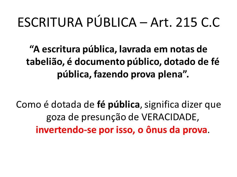 ESCRITURA PÚBLICA – Art. 215 C.C A escritura pública, lavrada em notas de tabelião, é documento público, dotado de fé pública, fazendo prova plena. Co